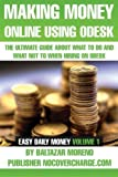 making money online using odesk the ultimate guide about what to do and what not to when hiring on odesk easy daily money volume 1