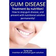 Gum Disease - Treatment by nutrition! How to stop gum disease, and prevent with nutritional solution permanently. (1)
