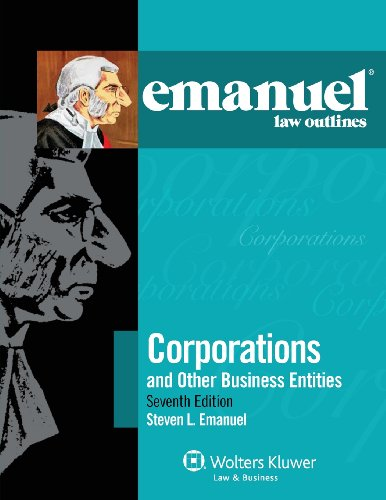 Emanuel Law Outlines: Corporations and Other Business Entities, Seventh Edition