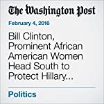 Bill Clinton, Prominent African American Women Head South to Protect Hillary Clinton's Firewall | Vanessa Williams