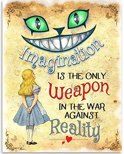 Alice in Wonderland - Imagination Is The Only Weapon Is The War Against Reality - 11x14 Unframed Art Print - Great Inspirational Gift, Also Makes a Great Gift Under $15