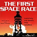 The First Space Race: Launching the World's First Satellites: Centennial of Flight Series Audiobook by Matthew A. Bille, Erika Lishock Narrated by Kirk O. Winkler
