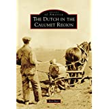 Dutch in the Calumet Region, The (Images of America)