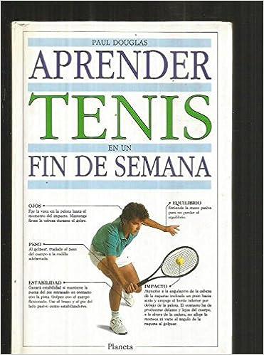 Aprender Tenis En Un Fin De Semana: P. Douglas: 9788432048210: Amazon.com: Books