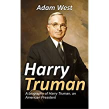 Harry Truman: A biography of Harry Truman, an American President