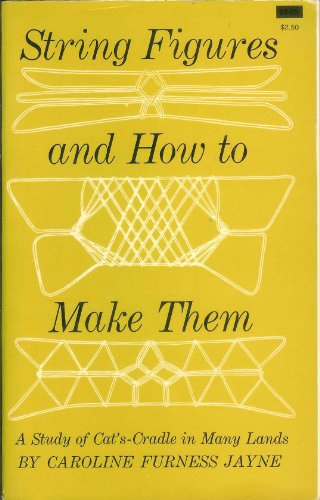 String Figures and How to Make Them: A Study of Cat's Cradle in Many Lands by Jayne, Caroline F. published by Dover Publications Paperback (Many Cats)