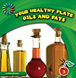 Your Healthy Plate: Oils and Fats (21st Century Basic Skills Library, Level 3)