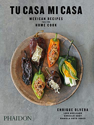Tu Casa Mi Casa: Mexican Recipes for the Home Cook by Enrique Olvera