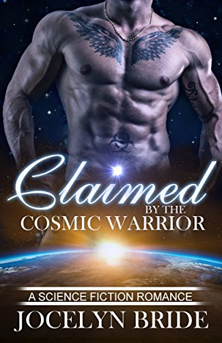 Claimed By The Cosmic Warrior: A Sci-Fi Alien Romance