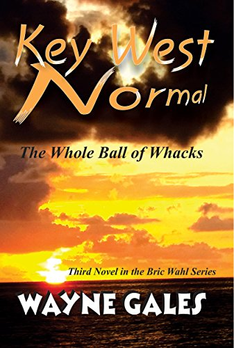 Key West Normal (Bric Wahl Series book 3): The Whole Ball of Whacks (The Bric Wahl Series)