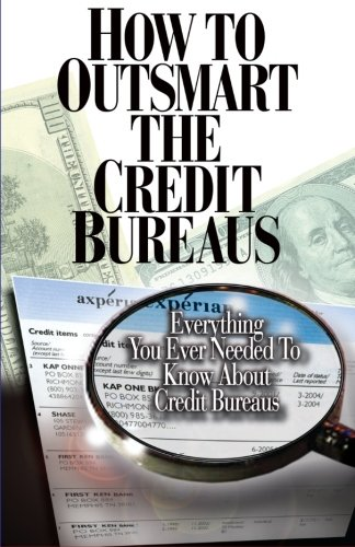 How To OutSmart The Credit Bureaus