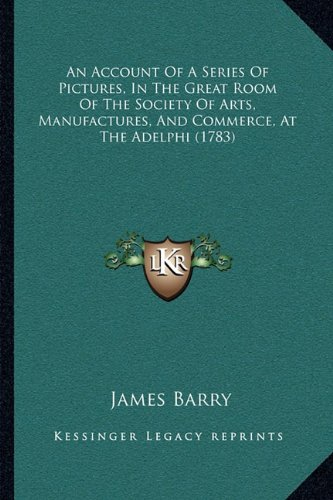 Read Online An Account Of A Series Of Pictures, In The Great Room Of The Society Of Arts, Manufactures, And Commerce, At The Adelphi (1783) ebook