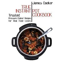 True Instant Pot Cookbook: Trusted Pressure Cooker Recipes for Real Food Lovers (Bonus Gift Cookbook Inside)