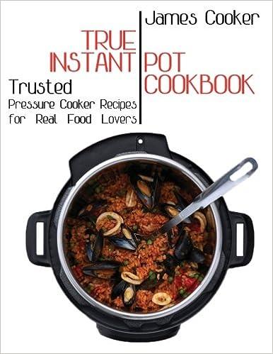 Amazon true instant pot cookbook trusted pressure cooker amazon true instant pot cookbook trusted pressure cooker recipes for real food lovers bonus gift cookbook inside 9781978274808 james cooker forumfinder Choice Image