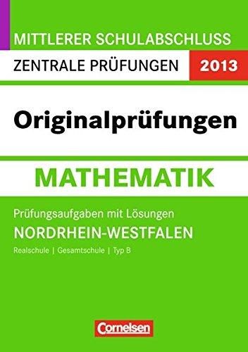 Abschlussprüfung Mathematik: Originalprüfungen: NRW 2012: Zentrale Prüfung Mittlerer Schulabschluss (Realschule/Gesamtschule Typ B) Prüfungsaufgaben mit Lösungen