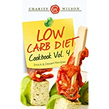 LOW CARB COOKBOOK: Vol.4 Snack & Dessert Recipes (Low Carb Recipes) (Low Carb Diet)