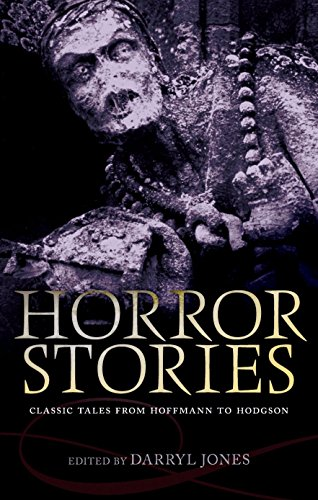 Horror Stories: Classic Tales from Hoffmann to Hodgson (Oxford World's Classics)