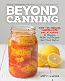 Beyond Canning: New Techniques, Ingredients, and Flavors to Preserve, Pickle, and Ferment Like Never Before