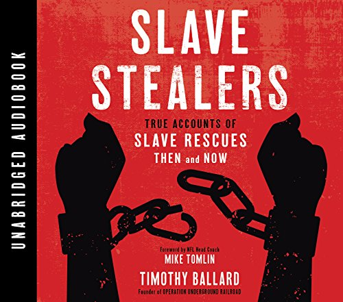 Slave Stealers: True Accounts of Slave Rescues; Then and Now