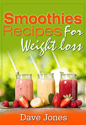 (Smoothies Recipes For Weight Loss - Lose 5 Pounds in 1 Week: Smoothie Recipe Book (Rapid Weight Loss))