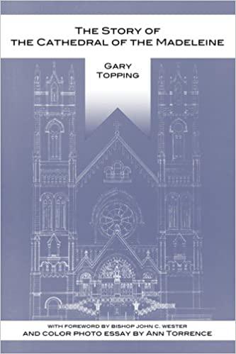 The Story Of The Cathedral Of The Madeleine Gary Topping