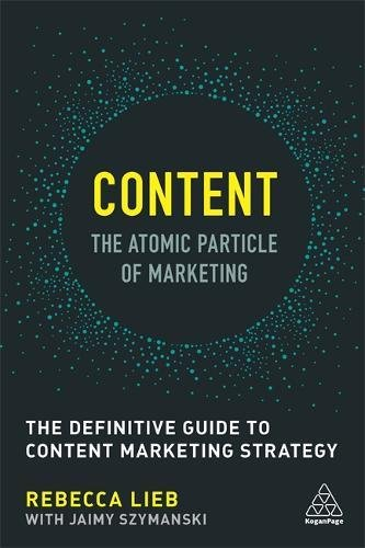 Content - The Atomic Particle of Marketing: The Definitive Guide to Content...