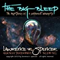 The Big Bleep: The Mystery of A Different Universe Audiobook by Lawrence R. Spencer Narrated by John Bell