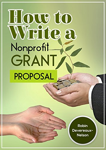 How to Write a Nonprofit Grant Proposal: Writing Winning Proposals to Fund Your Programs and Projects by [Devereaux-Nelson, Robin, Content Arcade Publishing]