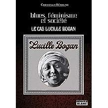 Blues, féminisme et société Le cas de Lucille Bogan (Camion Blanc) (French Edition)