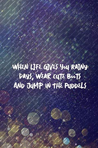 - When Life Gives You Rainy Days, Wear Cute Boots And jump In The Puddels: Blank Lined Notebook Journal Diary Composition Notepad 120 Pages 6x9 Paperback ( Rain ) 4