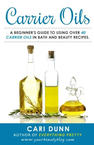 Carrier Oils: A beginner's guide to using over 40 carrier oils in bath and beauty recipes.