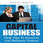 Capital Business: Help Tips to Invest in Any Business Venture | Kevin Nolte