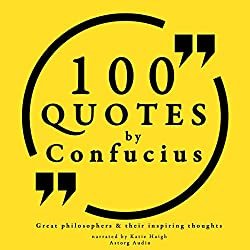 100 Quotes by Confucius (Great Philosophers and Their Inspiring Thoughts)