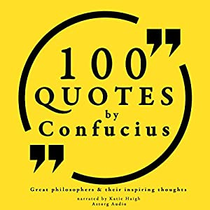 100 Quotes by Confucius (Great Philosophers and Their Inspiring Thoughts) Audiobook