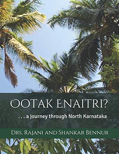 Ootak Enaitri: ...a journey through North Karnataka by Drs Rajani and Shankar Bennur, Harsha Bennur Iyer, Dr Shankar C Bennur