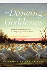 The Dancing Goddesses: Folklore, Archaeology, and the Origins of European Dance Paperback