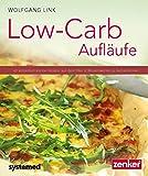Low-Carb-Aufläufe - 40 kohlenhydratarme Gerichte aus dem Ofen & Wissenswertes zu Auflaufformen. (Küchenratgeberreihe)