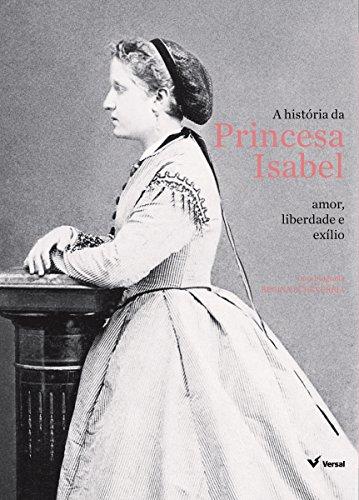 A história da Princesa Isabel: Amor, liberdade e exílio