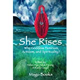 She Rises: Why Goddess Feminism, Activism, and Spirituality? (Mago Books Collective Writing Book 1)