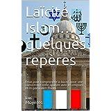 Laïcité, Islam… quelques repères: Essai pour comprendre la laïcité, pour une coexistence enfin apaisée avec les religions, et en particulier l'Islam (French Edition)