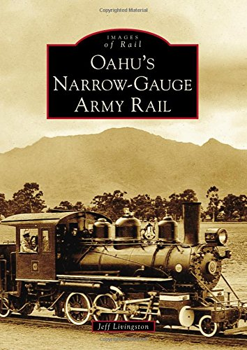 Oahu's Narrow-Gauge Army Rail (Images of Rail)