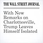 With New Remarks on Charlottesville, Trump Leaves Himself Isolated | Gerald F. Seib