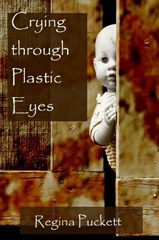 Crying through Plastic eyes by [Puckett, Regina]