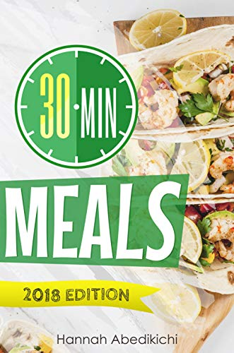 30 Minute Meals: Quick and Easy Recipes You Will Love by [Abedikichi, Hannah]