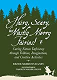 img - for Hairy, Scary, but Mostly Merry Fairies!: Curing Nature Deficiency through Folklore, Imagination, and Creative Activities book / textbook / text book
