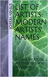 List of Artists: Modern Artists' Names: A Guide for Artists, Art Collectors, and Art Lovers