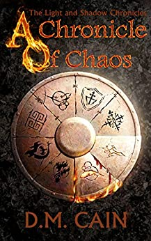 A Chronicle of Chaos (The Light and Shadow Chronicles Book 1) by [Cain, D.M.]