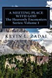 img - for A Meeting Place With God: Your Purpose And Destiny Revealed (Heavenly Encounters Series) (Volume 1) book / textbook / text book