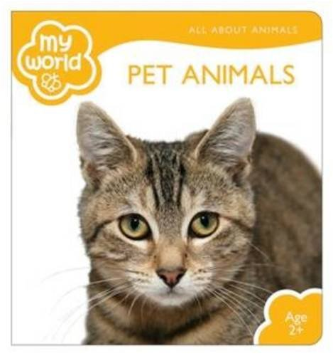 Pet Animals (My World: All about...