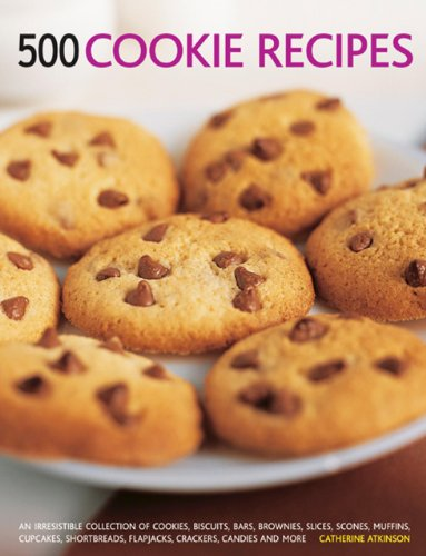500 Cookie Recipes: An Irresistible Collection Of Cookies, Biscuits, Bars, Brownies, Slices, Scones, Muffins, Cupcakes, Shortbreads, Flapjacks, Crackers, Candies And More